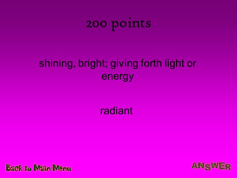 200 points shining, bright; giving forth light or energy radiant