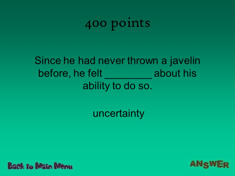 400 points Since he had never thrown a javelin before, he felt ________ about his ability to do so.