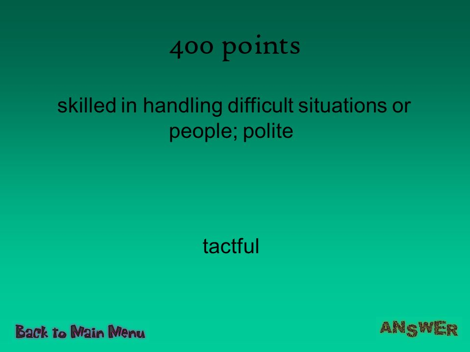 400 points skilled in handling difficult situations or people; polite tactful