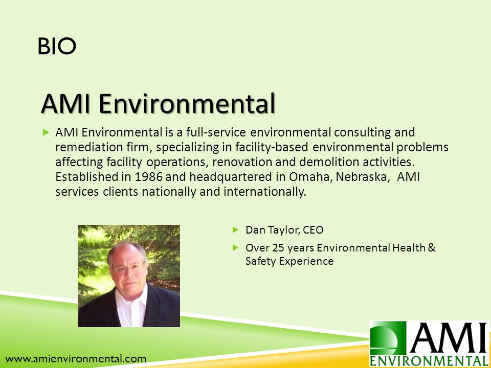 BIO AMI Environmental  AMI Environmental is a full-service environmental consulting and remediation firm, specializing in facility-based environmental problems affecting facility operations, renovation and demolition activities.