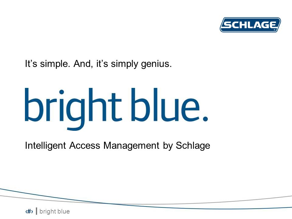 bright blue 2 It's simple. And, it's simply genius. Intelligent Access Management by Schlage
