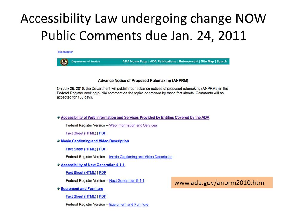 Accessibility Law undergoing change NOW Public Comments due Jan. 24, 2011 www.ada.gov/anprm2010.htm