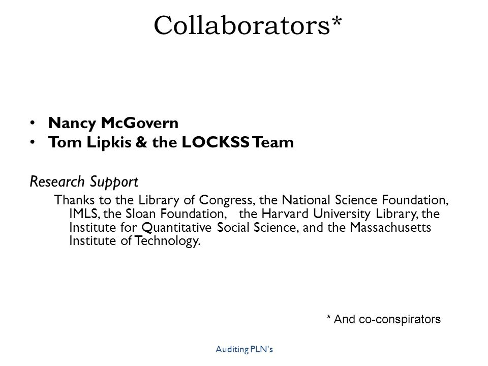 Collaborators* Nancy McGovern Tom Lipkis & the LOCKSS Team Research Support Thanks to the Library of Congress, the National Science Foundation, IMLS, the Sloan Foundation, the Harvard University Library, the Institute for Quantitative Social Science, and the Massachusetts Institute of Technology.