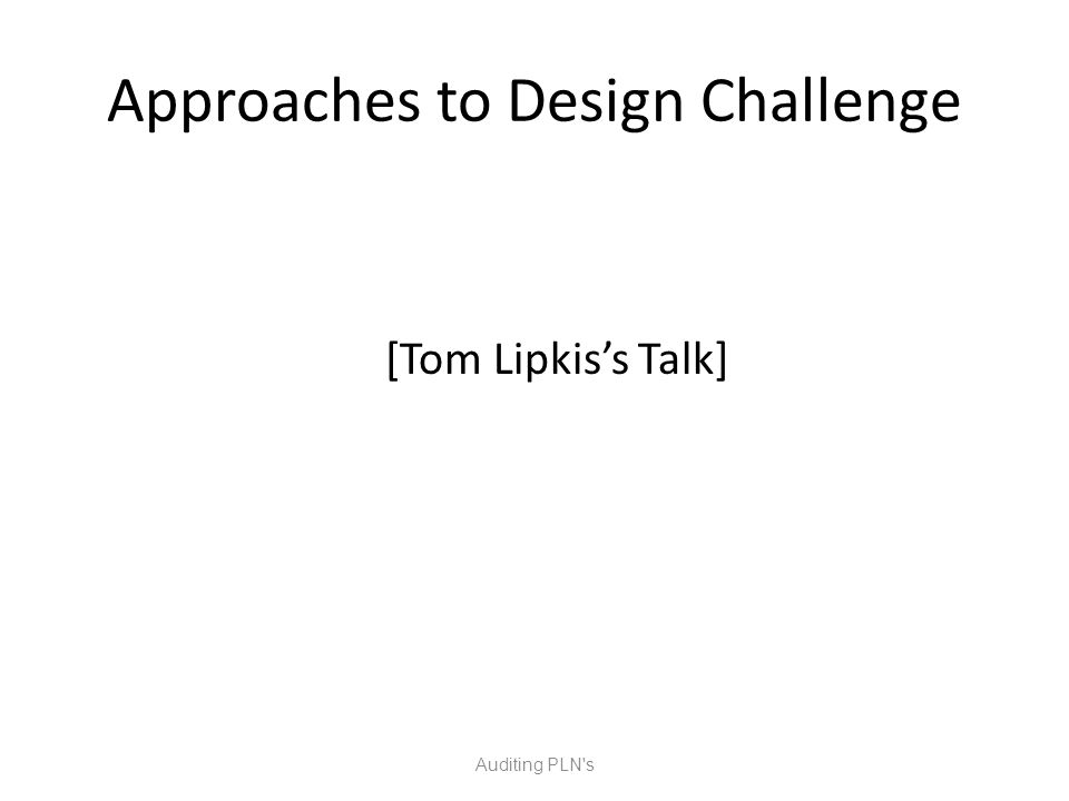 Approaches to Design Challenge [Tom Lipkis's Talk] Auditing PLN s
