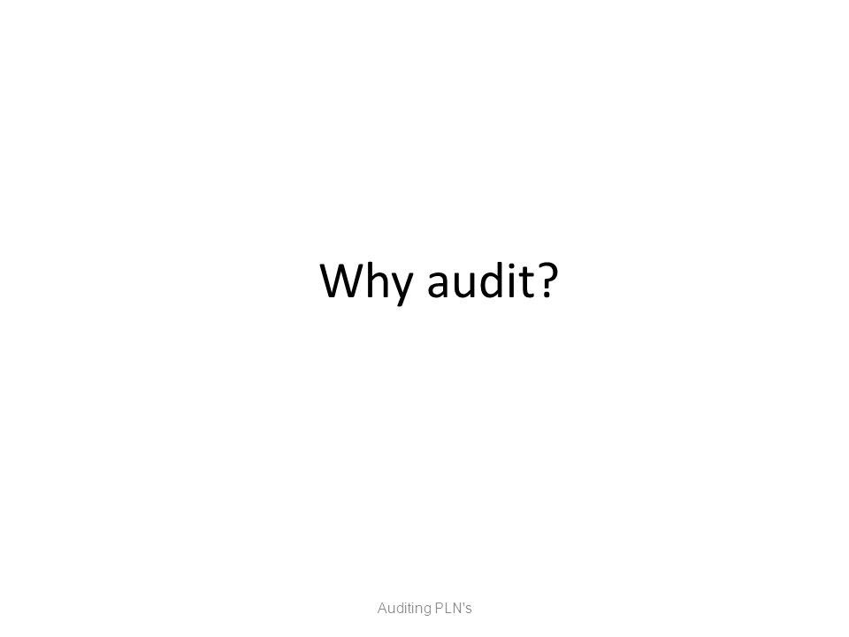 Why audit Auditing PLN s