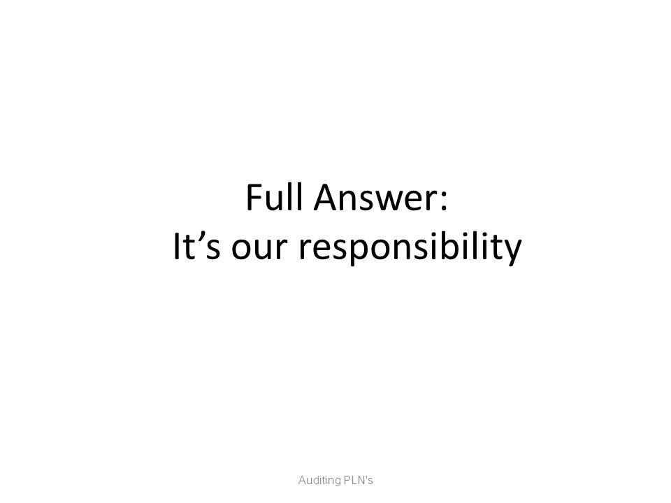 Full Answer: It's our responsibility Auditing PLN s