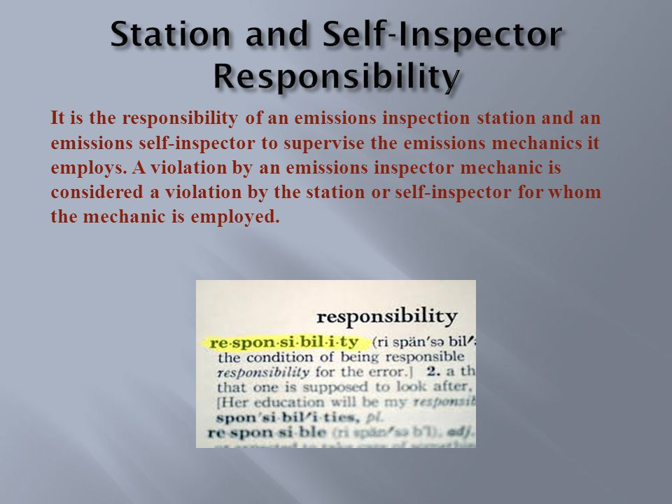 It is the responsibility of an emissions inspection station and an emissions self-inspector to supervise the emissions mechanics it employs.