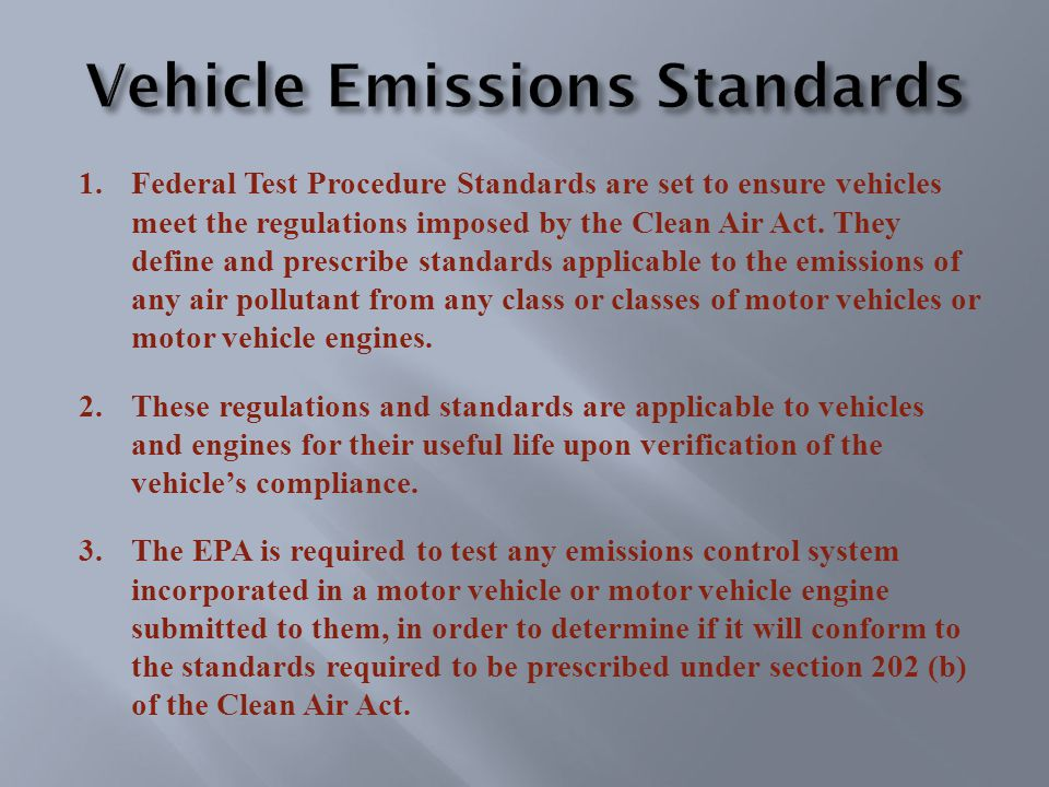 1.Federal Test Procedure Standards are set to ensure vehicles meet the regulations imposed by the Clean Air Act.