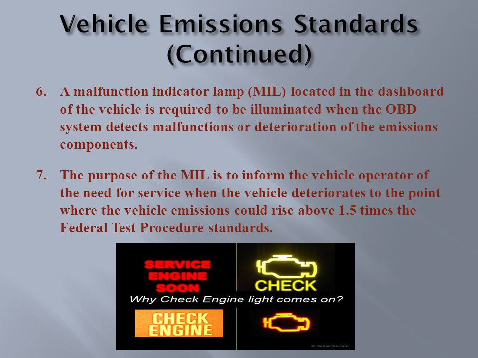 6.A malfunction indicator lamp (MIL) located in the dashboard of the vehicle is required to be illuminated when the OBD system detects malfunctions or deterioration of the emissions components.
