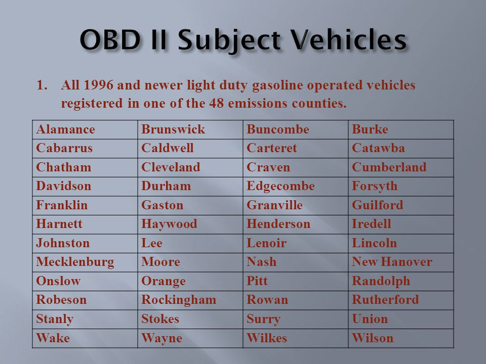 1.All 1996 and newer light duty gasoline operated vehicles registered in one of the 48 emissions counties.