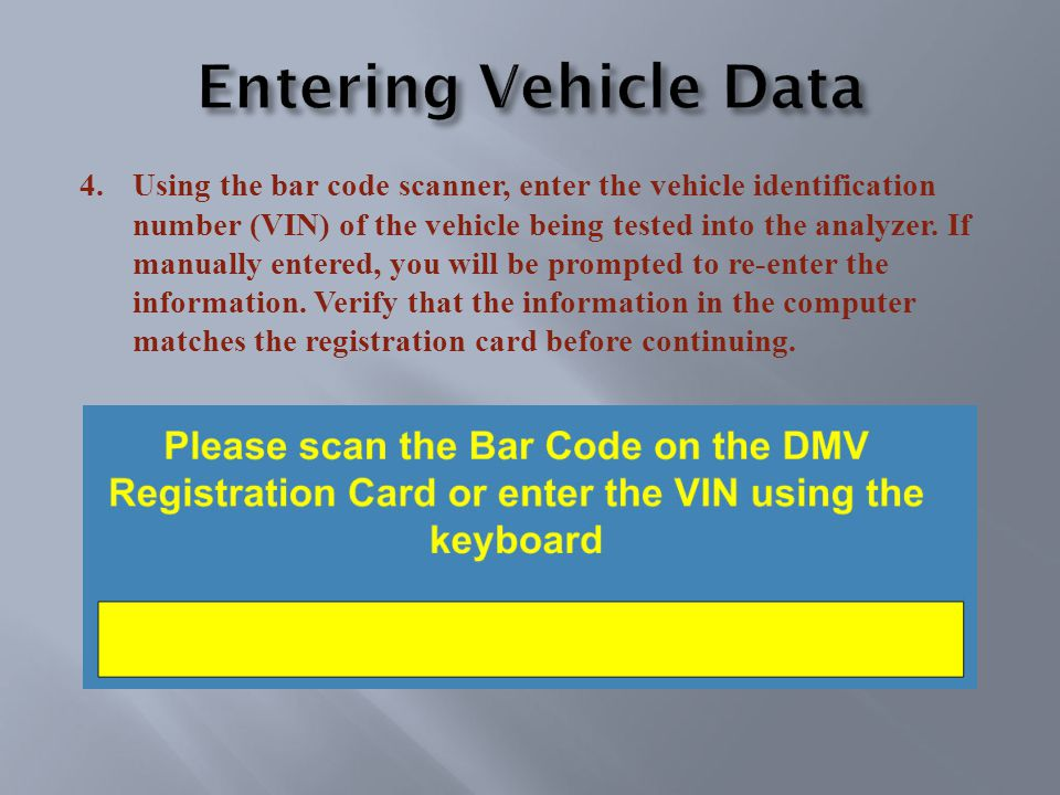 4.Using the bar code scanner, enter the vehicle identification number (VIN) of the vehicle being tested into the analyzer.