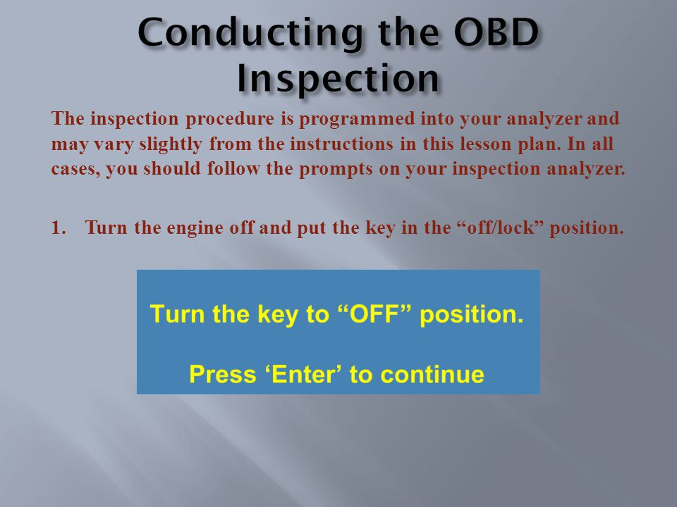The inspection procedure is programmed into your analyzer and may vary slightly from the instructions in this lesson plan.