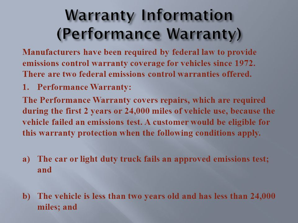 Manufacturers have been required by federal law to provide emissions control warranty coverage for vehicles since 1972.