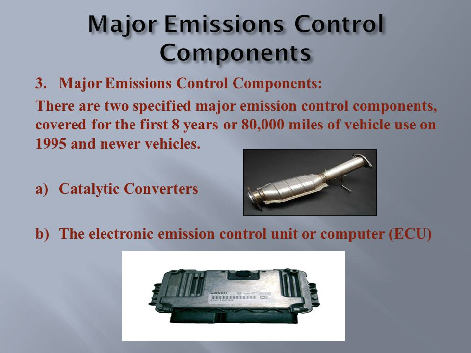 3.Major Emissions Control Components: There are two specified major emission control components, covered for the first 8 years or 80,000 miles of vehicle use on 1995 and newer vehicles.