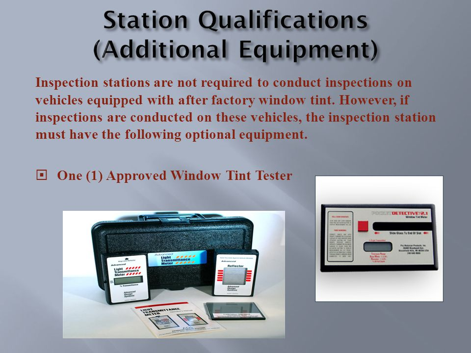 Inspection stations are not required to conduct inspections on vehicles equipped with after factory window tint.