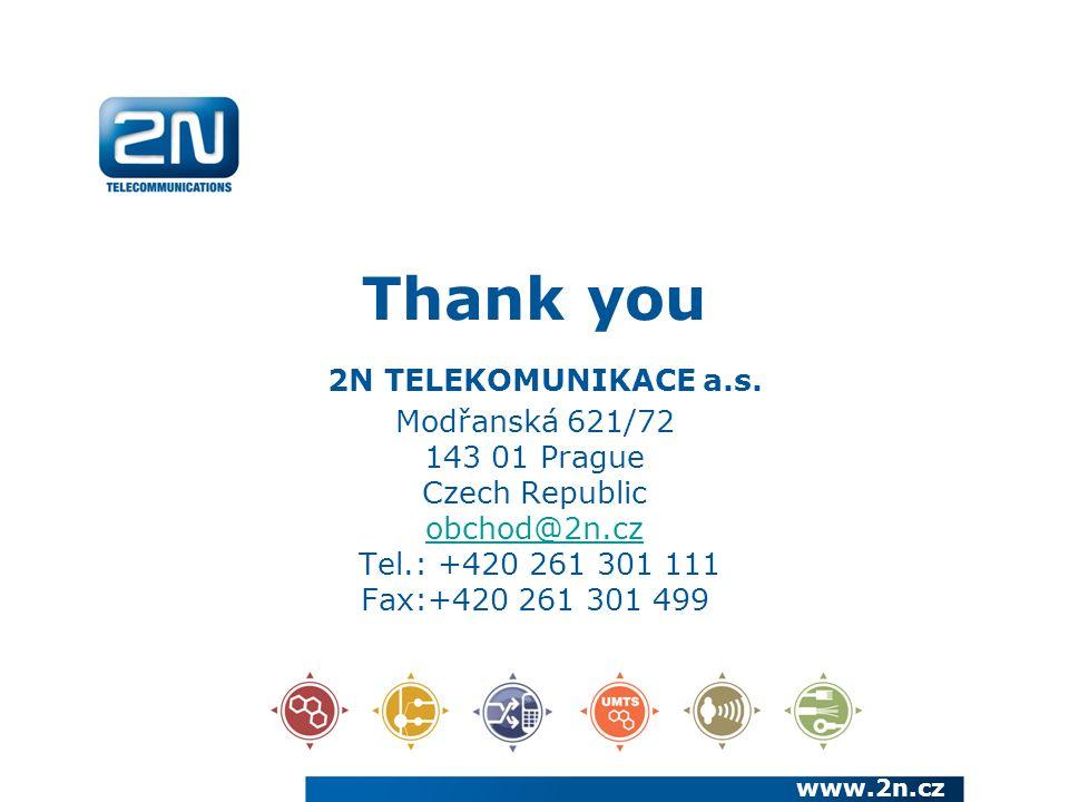 www.2n.cz Thank you 2N TELEKOMUNIKACE a.s. Modřanská 621/72 143 01 Prague Czech Republic obchod@2n.cz Tel.: +420 261 301 111 Fax:+420 261 301 499 obch