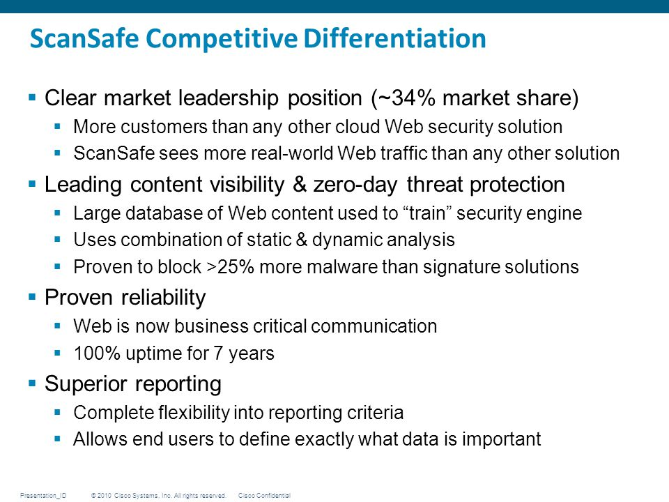 © 2010 Cisco Systems, Inc. All rights reserved. Cisco ConfidentialPresentation_ID ScanSafe Competitive Differentiation  Clear market leadership posit