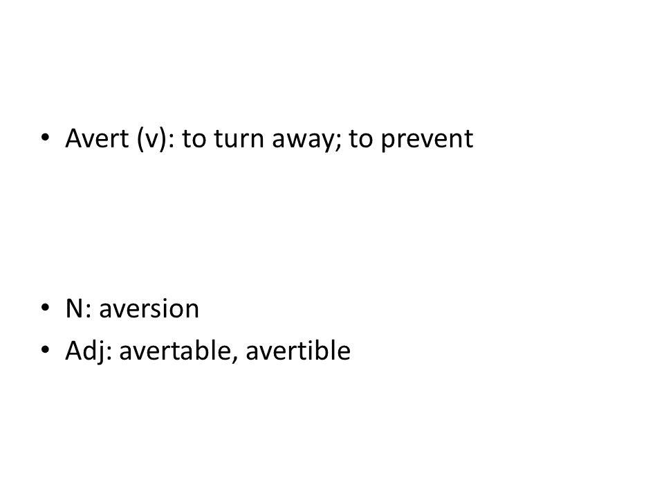 Avert (v): to turn away; to prevent N: aversion Adj: avertable, avertible