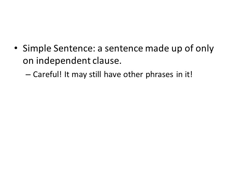 Simple Sentence: a sentence made up of only on independent clause.