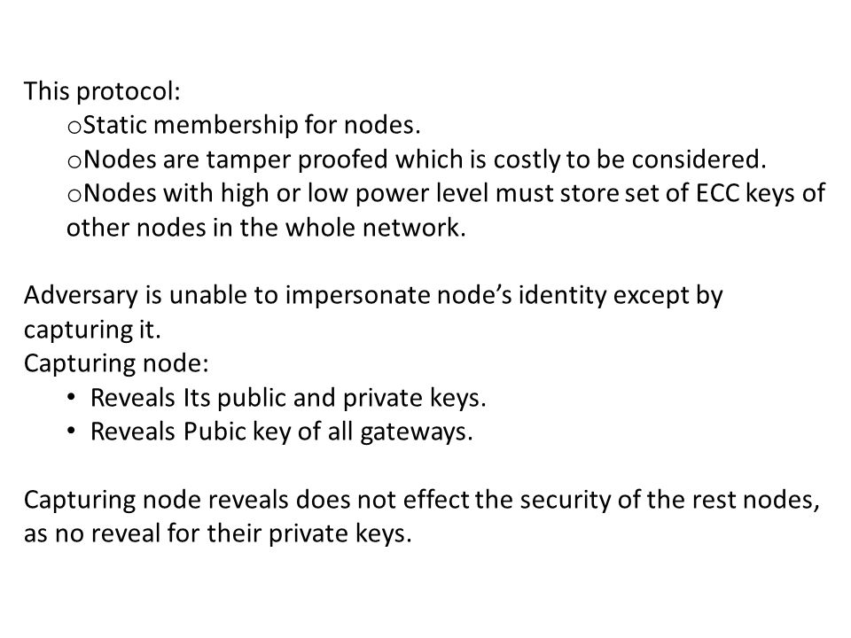 This protocol: o Static membership for nodes. o Nodes are tamper proofed which is costly to be considered. o Nodes with high or low power level must s