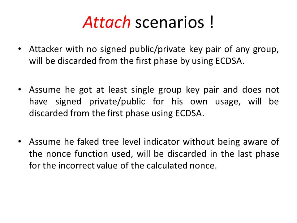 Attach scenarios ! Attacker with no signed public/private key pair of any group, will be discarded from the first phase by using ECDSA. Assume he got