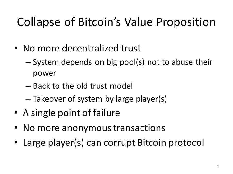 Collapse of Bitcoin's Value Proposition No more decentralized trust – System depends on big pool(s) not to abuse their power – Back to the old trust model – Takeover of system by large player(s) A single point of failure No more anonymous transactions Large player(s) can corrupt Bitcoin protocol 5