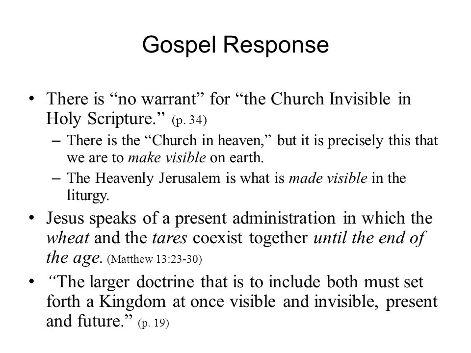 Gospel Response There is no warrant for the Church Invisible in Holy Scripture. (p.