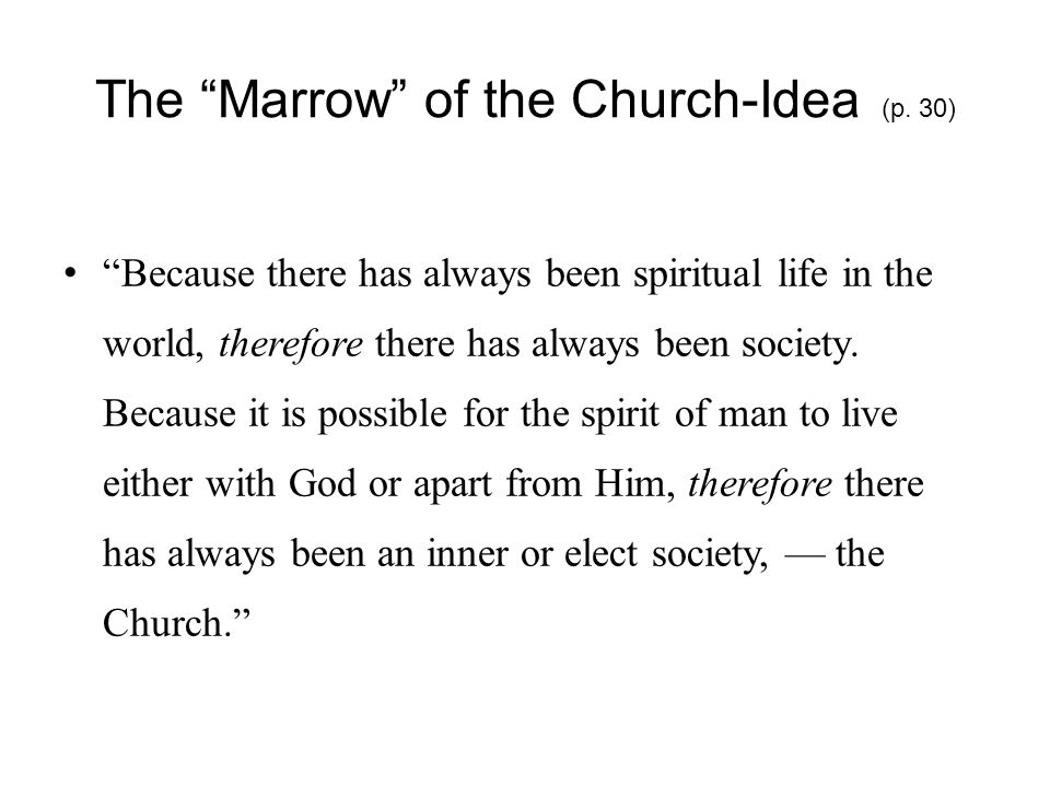 """The """"Marrow"""" of the Church-Idea (p. 30) """"Because there has always been spiritual life in the world, therefore there has always been society. Because i"""