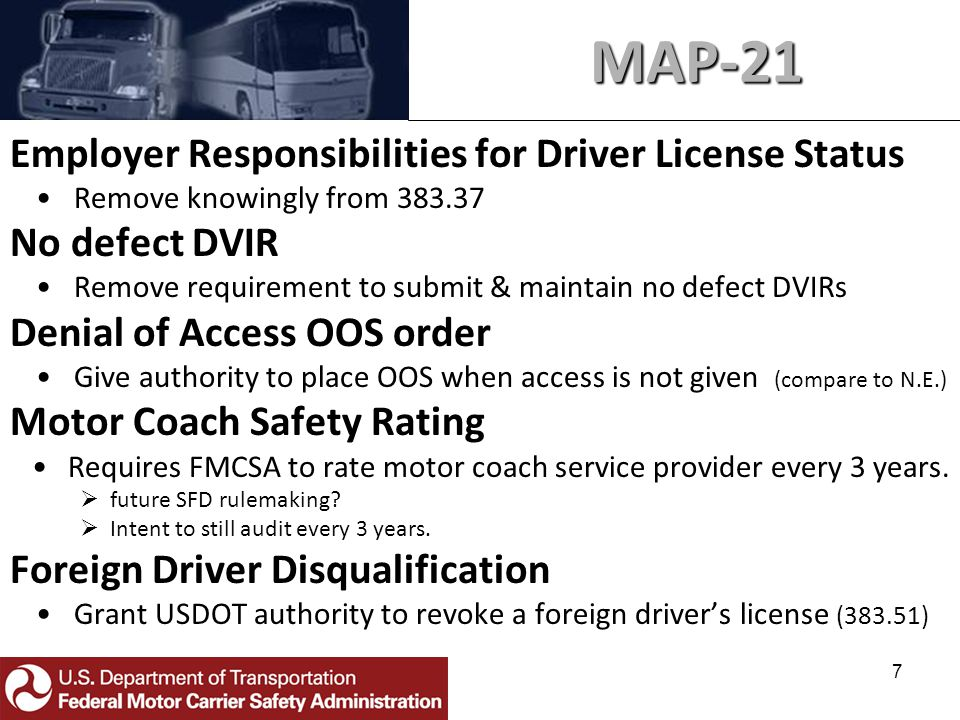 7 Employer Responsibilities for Driver License Status Remove knowingly from 383.37 No defect DVIR Remove requirement to submit & maintain no defect DVIRs Denial of Access OOS order Give authority to place OOS when access is not given (compare to N.E.) Motor Coach Safety Rating Requires FMCSA to rate motor coach service provider every 3 years.