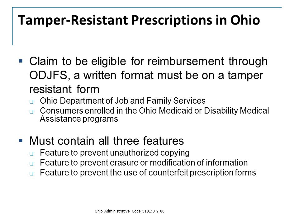Tamper-Resistant Prescriptions in Ohio  Claim to be eligible for reimbursement through ODJFS, a written format must be on a tamper resistant form  O