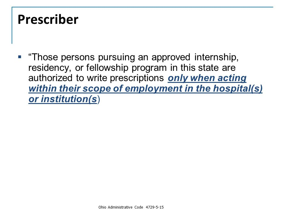 """Prescriber  """"Those persons pursuing an approved internship, residency, or fellowship program in this state are authorized to write prescriptions only"""