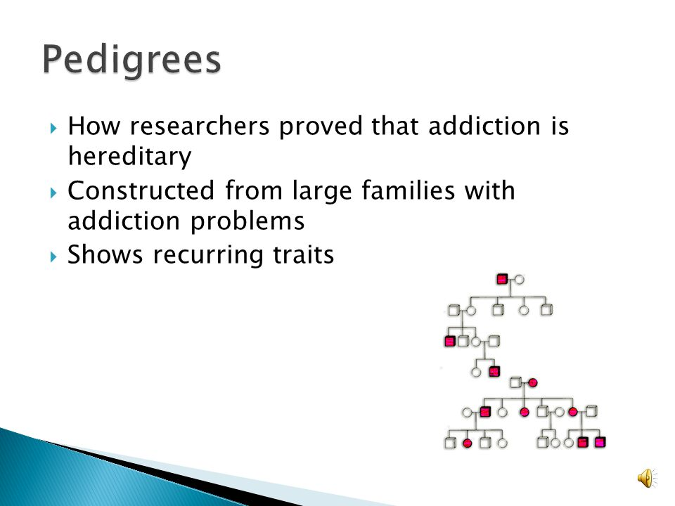  Account for 40%-60% of the likelihood of developing an addiction  There are multiple genes that control various aspects of the biological response to drugs or the physiological predisposition to become an abuser  Genetic factors don't ensure addiction, just as lack of them don't prevent addiction  Certain genes make it harder for a user to stop using drugs  Diversity of molecular components involved in addiction ◦ Neurotransmitters ◦ Desensitization of targets for many drugs