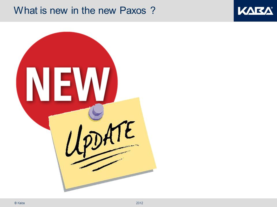 © Kaba What is new in the new Paxos ? 2012