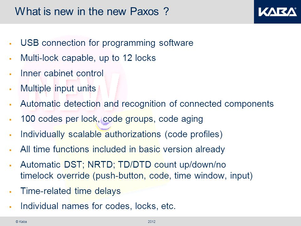 © Kaba What is new in the new Paxos ?  USB connection for programming software  Multi-lock capable, up to 12 locks  Inner cabinet control  Multipl