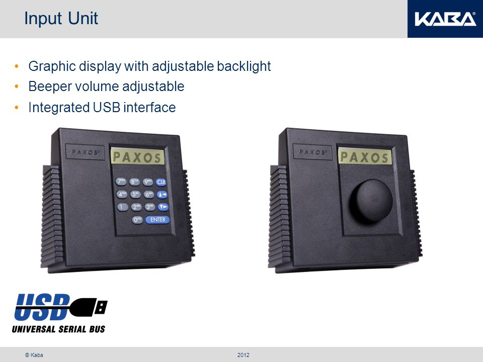 © Kaba Input Unit 2012 Graphic display with adjustable backlight Beeper volume adjustable Integrated USB interface
