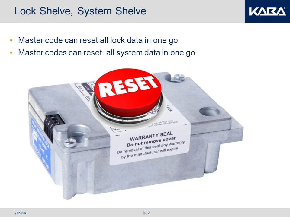 © Kaba Lock Shelve, System Shelve Master code can reset all lock data in one go Master codes can reset all system data in one go 2012