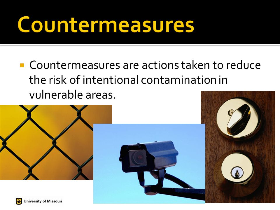  Countermeasures are actions taken to reduce the risk of intentional contamination in vulnerable areas.