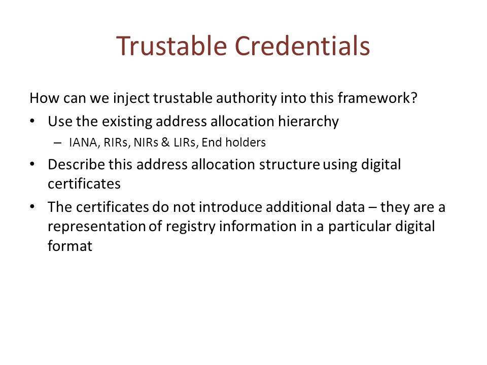 Trustable Credentials How can we inject trustable authority into this framework.