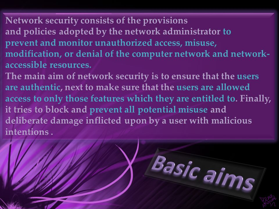 Network security consists of the provisions and policies adopted by the network administrator to prevent and monitor unauthorized access, misuse, modification, or denial of the computer network and network- accessible resources.