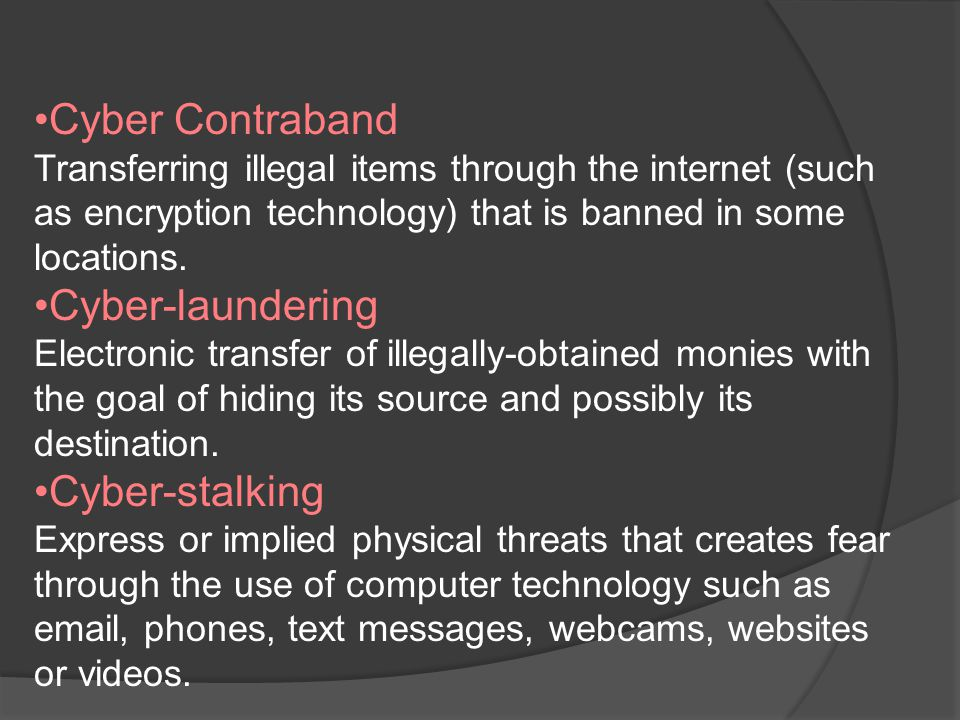 Cyber Contraband Transferring illegal items through the internet (such as encryption technology) that is banned in some locations.