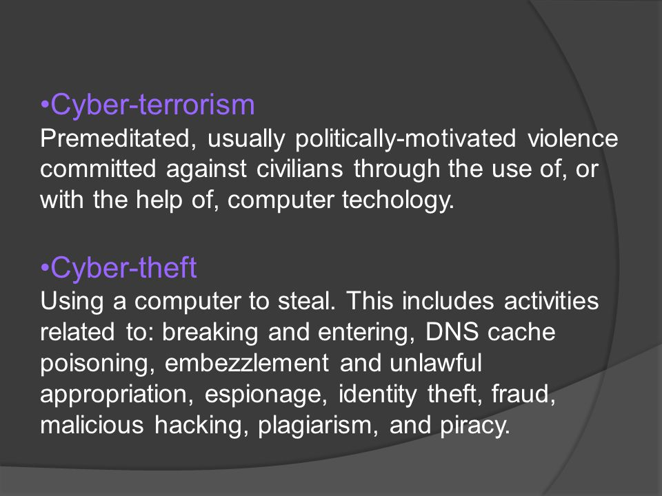 Cyber-terrorism Premeditated, usually politically-motivated violence committed against civilians through the use of, or with the help of, computer tec