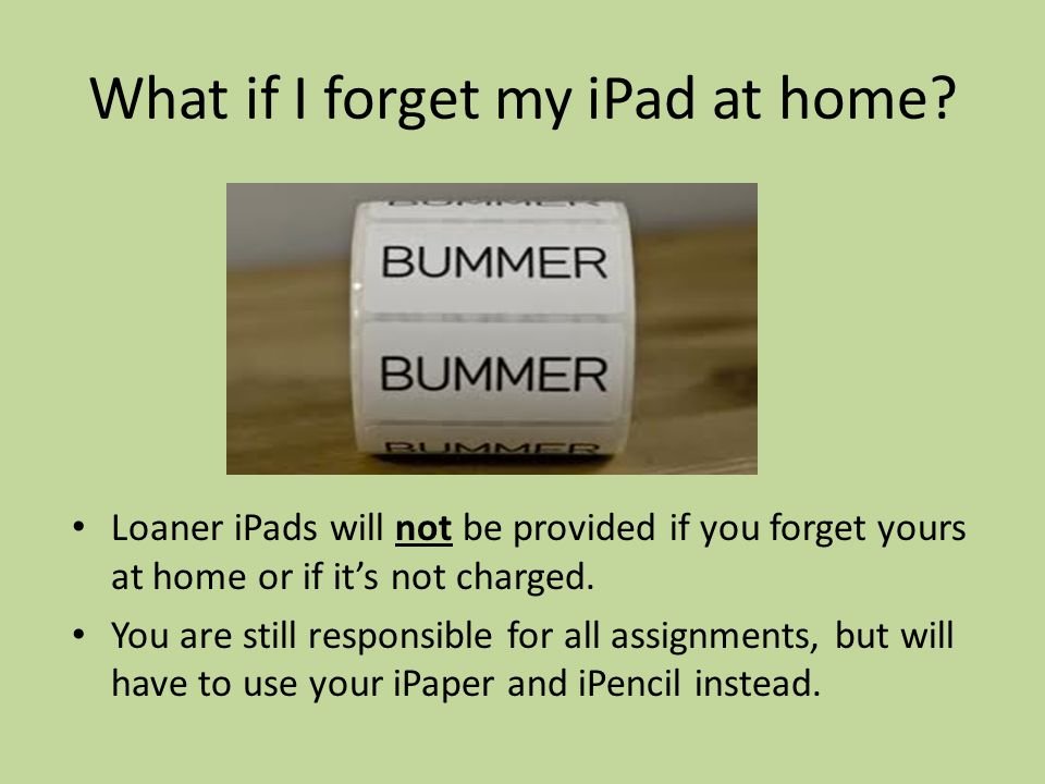 What if I forget my iPad at home.