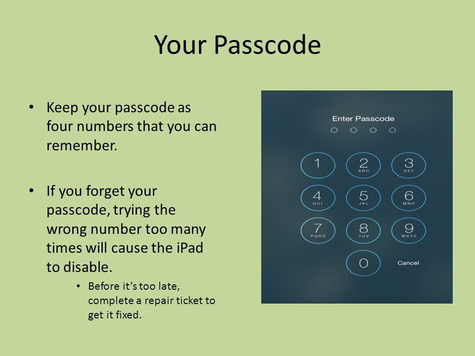 Your Passcode Keep your passcode as four numbers that you can remember.