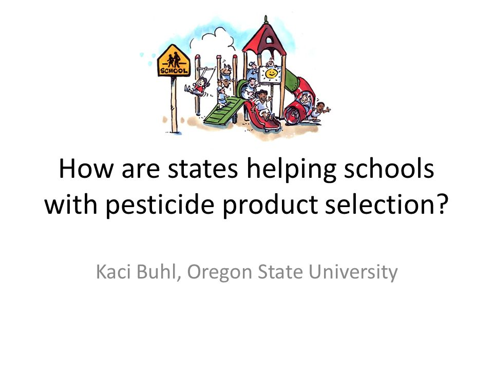 Selected state examples CA: It is the policy of the state that effective least toxic pest management practices should be the preferred method…. LA: Schools are encouraged to use the least toxic method of pest control…. IL: …chemical pesticides, with preference for products that are the least harmful…. IN: …pesticides with lowest hazards to children are used whenever practical…