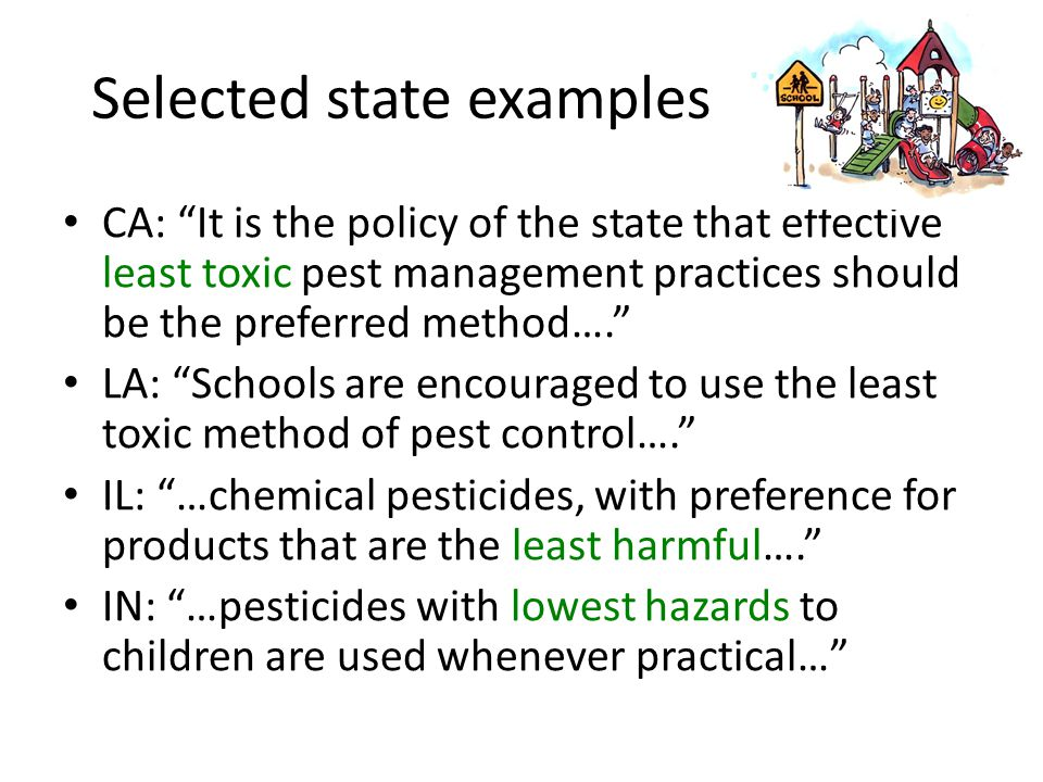 "Selected state examples CA: ""It is the policy of the state that effective least toxic pest management practices should be the preferred method…."" LA:"
