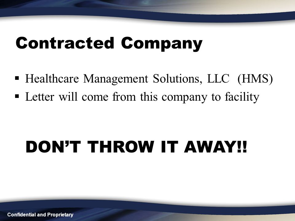 Confidential and Proprietary Contracted Company  Healthcare Management Solutions, LLC (HMS)  Letter will come from this company to facility DON'T THROW IT AWAY!!