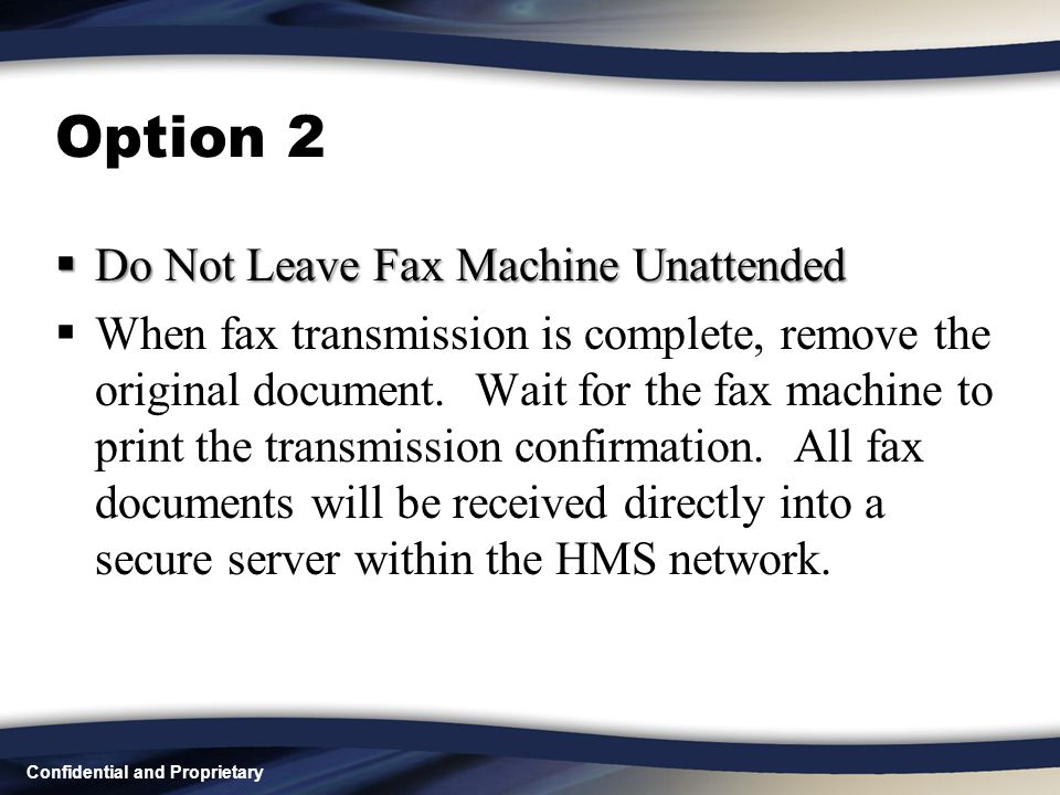 Confidential and Proprietary Option 2 DDDDo Not Leave Fax Machine Unattended WW hen fax transmission is complete, remove the original document.