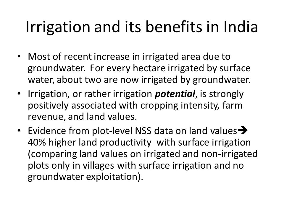 Irrigation and its benefits in India Most of recent increase in irrigated area due to groundwater.