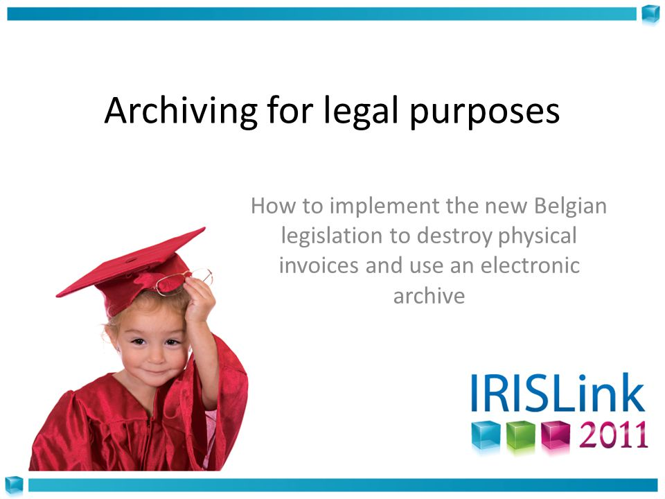 Archiving for legal purposes How to implement the new Belgian legislation to destroy physical invoices and use an electronic archive