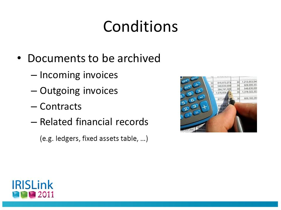 Conditions Documents to be archived – Incoming invoices – Outgoing invoices – Contracts – Related financial records (e.g.